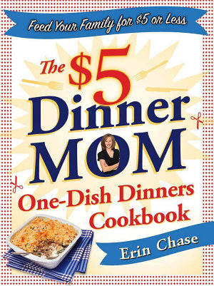 The  5 Dinner Mom One Dish Dinners Cookbook