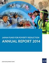 Japan Fund for Poverty Reduction: Annual Report 2014