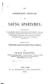 The Complete Manual for Young Sportsmen: With Directions for Handling the Gun, the Rifle, and the Rod ...