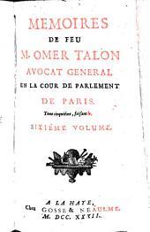 Mémoires de feu M. Omer Talon, Advocat général en la Cour de Parlement de Paris: (1630 - 1653). 6