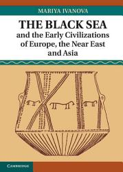 The Black Sea and the Early Civilizations of Europe  the Near East and Asia PDF