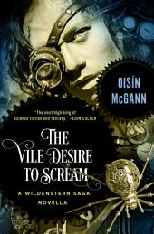 The Vile Desire to Scream: A Novella