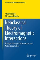 Neoclassical Theory of Electromagnetic Interactions: A Single Theory for Macroscopic and Microscopic Scales