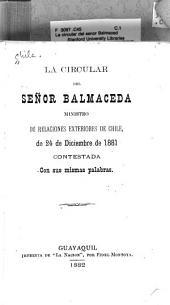 La circular del senor Balmaceda, ministro de relaciones exteriores de Chile, de 24 de diciembre de 1881 contestada con sus mismas palabras