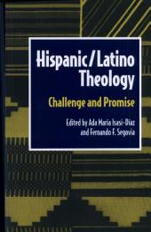 Hispanic/Latino Theology: Challenge and Promise