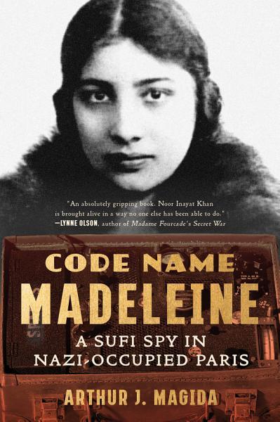 Download Code Name Madeleine  A Sufi Spy in Nazi Occupied Paris Book
