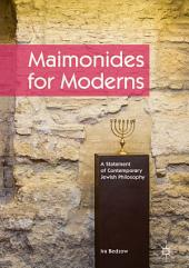 Maimonides for Moderns: A Statement of Contemporary Jewish Philosophy