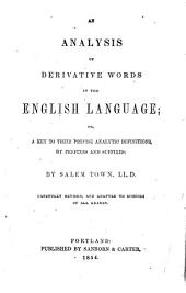 An Analysis of Derivative Words in the English Language, Or A Key to Their Precise Analytic Definitions, by Prefixes and Suffixes