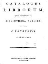 Catalogus librorum quos complectitur bibliotheca publica ad ædem S. Laurentii Roterodami