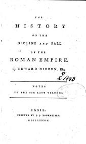 The History Of The Decline And Fall Of The Roman Empire: Notes To The Six Last Volumes
