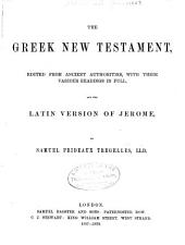The Greek New Testament: Edited from ancient authorities, with their various readings in full, and the Latin version of Jerome, Volume 7