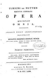 Ulrichi ab Hutten equitis germani opera quae extant omnia: Band 3