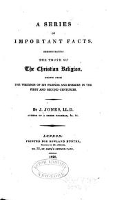 Series of Important Facts Demonstrating the Truth of the Christian Religion