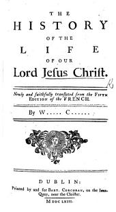 The History of the Life of Our Lord Jesus Christ. Newly and Faithfully Translated from the Fifth Edition of the French [of Nicolas Le Tourneux]. By W..... C....... [i.e. William Crathorne].