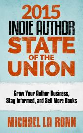 2014 Indie Author State of the Union (Publishing Industry News for Indie Authors): The Most Important Publishing News, Content and Predictions for Beyond