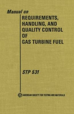 Manual on Requirements, Handling, and Quality Control of Gas Turbine Fuel