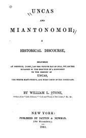 Uncas and Miantonomoh: A Historical Discourse, Delivered at Norwich, (Conn.,) on the Fourth Day of July, 1842, on the Occasion of the Erection of a Monument to the Memory of Uncas, the White Man's Friend, and First Chief of the Mohegans