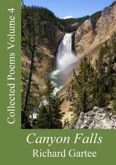 Canyon Falls: Collected Poems Volume 4, Volume 4
