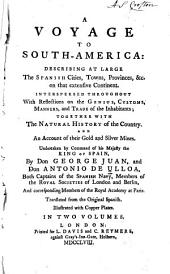 A Voyage to South America: Describing at Large the Spanish Cities, Towns, Provincies, &c. on that Extensive Continent, Volume 1