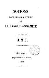 Notions pour servir à l'étude de la langue annamite [by] J.M.J.