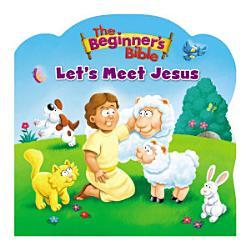 The Beginner s Bible Let s Meet Jesus PDF