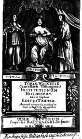 Institutionum historiarum Libri Septem: Editio Tertia. Accurate recognita, multisq in locis rebus scitu dignissimis locupletata