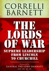 Lords of War: From Lincoln to Churchill : Supreme Command 1861-1945