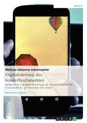 Digitalisierung des Kinderbuchmarktes: Marktanalyse von Kinderbuch-Apps als Orientierungshilfe für Contentanbieter, -produzenten und -nutzer