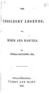 The Ingoldsby Legends; Or, Mirth and Marvels. By Thomas Ingoldsby, Esq