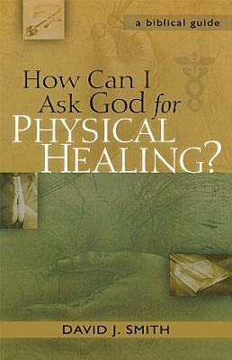 How Can I Ask God for Physical Healing