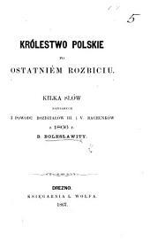 Królestwo Polskie po ostatniém rozbiciu. Kilka słów napisanych z powodu rozdziałów III. i V. Rachunków z 1866 r. B. Bolesławity