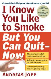 I Know You Like to Smoke, But You Can Quit—Now: Stop Smoking in 30 Days