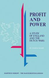 Profit and Power: A Study of England and the Dutch Wars