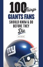 100 Things Giants Fans Should Know and Do Before They Die