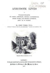 Anecdote Lives of William Hogarth, Sir Joshua Reynolds, Thomas Gainsborough, Henry Fuseli, Sir Thomas Lawrence, and J.M.W. Turner