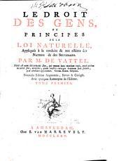 Le droit des gens, ou, Principes de la loi naturelle: appliqués à la conduite & aux affaires des nations & des souverains, Volumes1à2