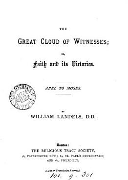 The great cloud of witnesses  or  Faith and its victories  in the Old Testament   PDF