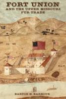 Fort Union and the Upper Missouri Fur Trade PDF