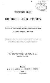 Wrought Iron Bridges and Roofs: Lectures Delivered at the Royal Engineer Establishment, Chatham ; with Examples of the Calculation of Stress in Girders and Roof Trusses by Graphic and Algebraic Methods