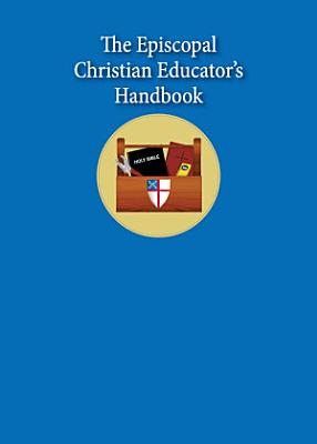 The Episcopal Christian Educator s Handbook