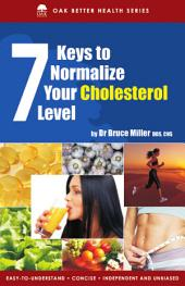 7 Keys to Normalise Your Cholesterol Level: The higher your cholesterol level the more rapidly plaque develops & clogs your arteries