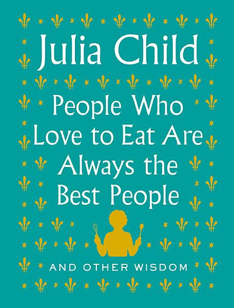 Download People Who Love to Eat Are Always the Best People Book