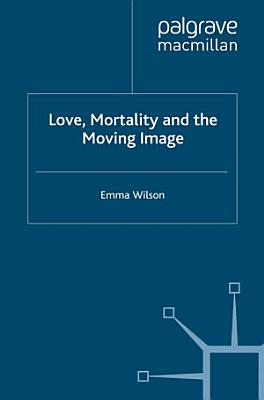 Love  Mortality and the Moving Image
