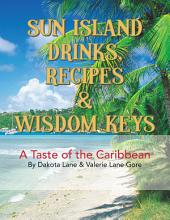 SUN ISLAND DRINKS, RECIPES & WISDOM KEYS: A Taste of the Caribbean