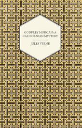Godfrey Morgan: A Californian Mystery