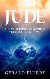 Jude: The Most Urgent Prophecy Yet for This End Time!