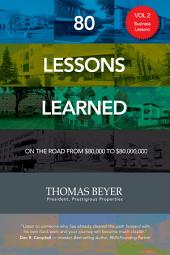 80 Lessons Learned - Volume II - Business Lessons: On the Road from $80,000 to $80,000,000