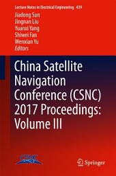 China Satellite Navigation Conference (CSNC) 2017 Proceedings:: Volume 3
