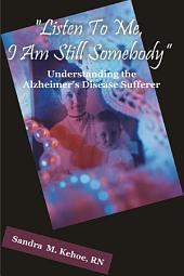 """Listen to Me, I Am Still Somebody"": Understanding the Alzheimer's Disease Sufferer"