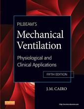 Pilbeam's Mechanical Ventilation - E-Book: Physiological and Clinical Applications, Edition 5
